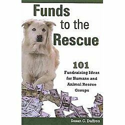 Funds to the Rescue : 101 Fundraising Ideas for Humane and Animal Rescue Grou...