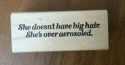 She doesn't have big hair. She's over aerosoled. American Art Funny Rubber Stamp
