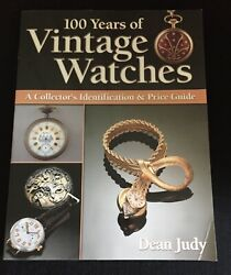 100 YEARS OF VINTAGE WATCHES Identification & Price Guide Book DEAN JUDY © 2002