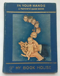 Vintage Antique IN YOUR HANDS: A Parent#x27;s Guide Book for MY BOOK HOUSE 1943 $12.00