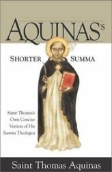 Aquinass Shorter Summa: Saint Thomass Own Concise Version of His Summa Theolo $10.69