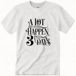 A Lot Can Happen in 3 Days T Shirt Unisex Size S 3XL Gift For Men Women Funny $11.99