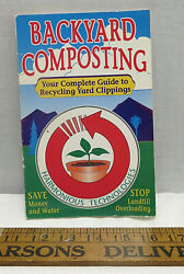 Backyard Composting Your complete Guide to Recycling Yard Clippings 96 pages $3.99