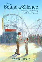 The Sound of Silence: Growing Up Hearing with Deaf Parents by Uhlberg Myron $11.50