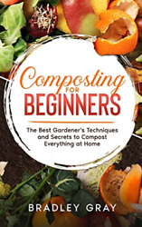 Gray Bradley Composting For Beginners HBOOK NEW C $34.82