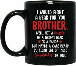 I Would Fight A Bear For You Brother Coffee Mug Best Gift For Friend Family ... $9.95