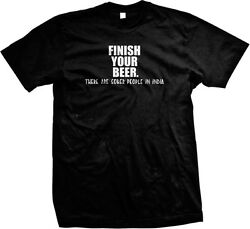 Finish Your Beer There Are Sober People In India Funny Mens T-shirt $11.02