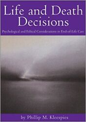 Life and Death Decisions: Psychological and Ethical Considerations in End-Of-Lif