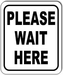 PLEASE WAIT HERE metal outdoor sign long lasting