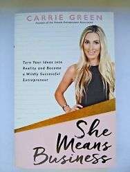 She Means Business : Turn Your Ideas into Reality and Become a Wildly Successful