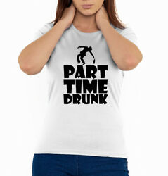 Part Time Drunk Funny Slogan party nightlife Woman's T Shirt White sizes S-2XL