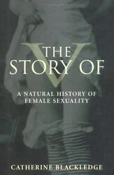 The Story of V A Natural History of Female Sexuality Catherine Blackledge 2004