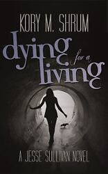 Dying for a Living by Shrum Kory M.