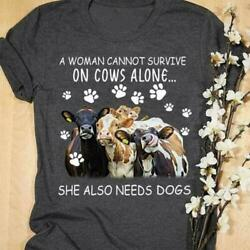 A Woman Cannot Survive On Cows Alone She Also Needs Dogs Ladies T-Shirt S-3XL