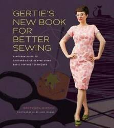 Gertie's New Book for Better Sewing:: A Modern Guide to Couture-Style Sewing Usi