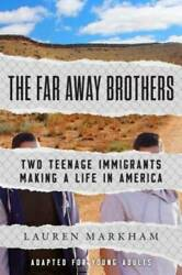 The Far Away Brothers (Adapted for Young Adults): Two Teenage Immigrants Making
