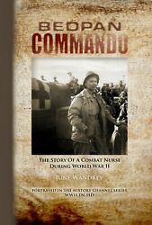 BEDPAN COMMANDO The Story of a Combat Nurse During WWII by June Wandrey