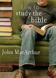 How to Study the Bible Paperback By MacArthur Jr. John F. VERY GOOD $4.09
