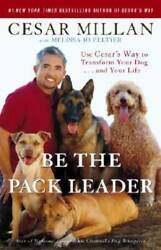 Be the Pack Leader: Use Cesar#x27;s Way to Transform Your Dog . . . a VERY GOOD $3.60