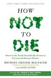 How Not to Die: Discover the Foods Scientifically Proven to Prevent and R GOOD $10.43