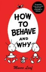 How to Behave and Why Hardcover By Leaf Munro VERY GOOD $3.60