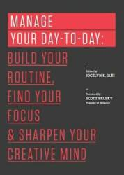 Manage Your Day to Day: Build Your Routine Find Your Focus and Sharpen GOOD $4.18