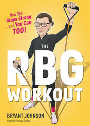 The RBG Workout: How She Stays Strong . . . and You Can Too! - VERY GOOD