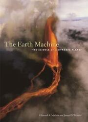 The Earth Machine : The Science of a Dynamic Planet 2007 Trade Paperback $19.31