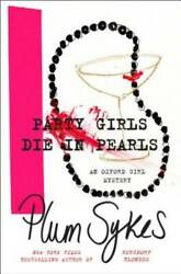 Party Girls Die in Pearls: An Oxford Girl Mystery Oxford Girl Mysteries GOOD $4.09