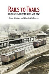 Book: Rails To Trails: Rochester Junction Then and Now NY Lehigh Valley LV $20.00