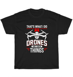 I Fly Drones And I Know Things Drone Pilot T Shirt Pilot Quadcopter Tee Gift NEW $15.99