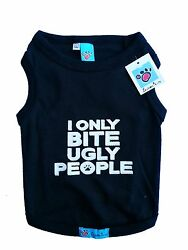Pet Dogs Clothes T Shirts *I ONLY BITE UGLY PEOPLE* XXS XS S M L XL XXL $12.15