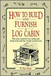 How to Build and Furnish a Log Cabin: The Easy Natural Way Using Only Hand Too