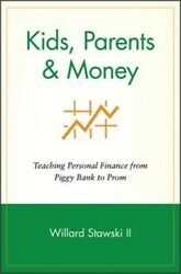 Kids Parents & Money: Teaching Personal Finance from Piggy Bank to Prom (Paperb