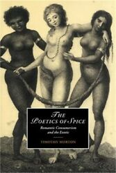 The Poetics of Spice: Romantic Consumerism and the Exotic Paperback or Softback $49.19