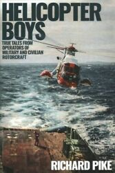 Helicopter Boys : True Tales from Operators of Military and Civilian Rotorcra... GBP 14.79