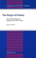 Reign of Fantasy : The Political Roots of Reagan's Star Wars Policy Hardcove...