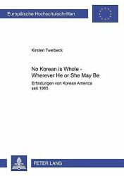 No Korean Is Whole - Wherever He or She May Be ISBN 3631381220 ISBN-13 9783...