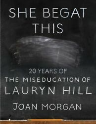 She Begat This : 20 Years of the Miseducation of Lauryn Hill Hardcover by Mo...