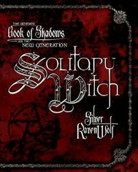 Solitary Witch : The Ultimate Book of Shadows for the New Generation Paperba...