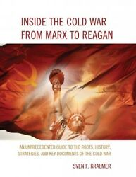 Inside the Cold War from Marx to Reagan : An Unprecedented Guide to the Roots...