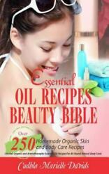 Essential Oil Recipes Beauty Bible : Over 250 Homemade Organic Skin and Body ... $18.29