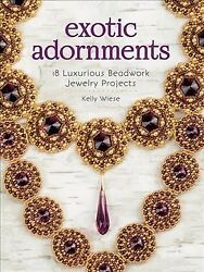 Exotic Adornments : 18 Luxurious Beadwork Jewelry Projects Paperback by Wies...