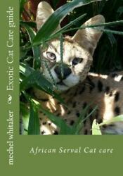 Exotic Cat Care Guide : African Serval Cat Care Paperback by Whitaker Meche...