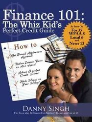 Finance 101 the Whiz Kid's Perfect Credit Guide : The Teen Who Refinanced His...