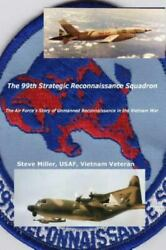 99th Strategic Reconnaissance Squadron : The Air Force#x27;s Story of Unmanned Re... $26.54