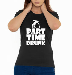 Part Time Drunk Funny Slogan party nightlife Woman's T Shirt Black (Sizes S-2XL)