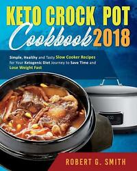 Keto Crock-Pot Cookbook 2018 by Robert G. Smith (Paperback – July 31 2018)