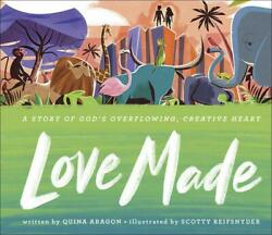 Love Made Hardcover by Aragon Quina; Reifsnyder Scotty (ILT) ISBN 0736974...