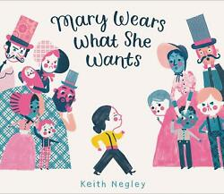 Mary Wears What She Wants by Keith Negley 9780062846792 (Hardback 2019)